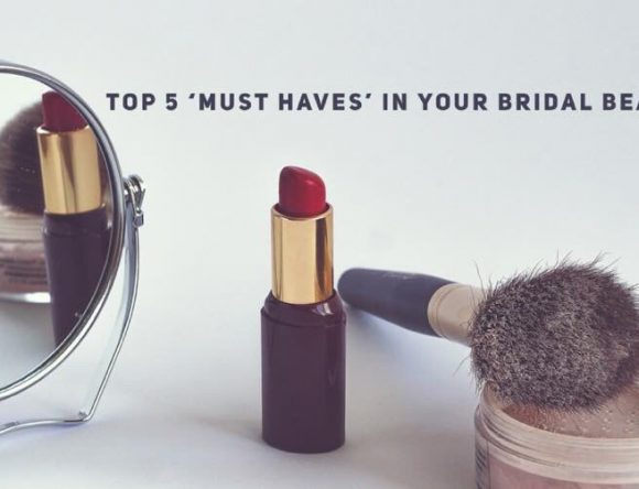 Top 5 MUST HAVE products in your bridal beauty bag